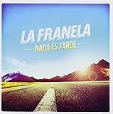 Nada Es Tarde by LA FRANELA (2014-05-04)