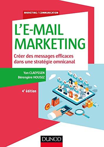 L'E-mail marketing - 4e éd. : Créer des messages efficaces dans une stratégie...