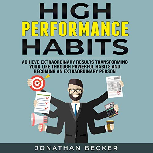 High Performance Habits: Achieve Extraordinary Results Transforming Your Life Through Powerful Habits and Becoming an Extraordinary Person  By  cover art