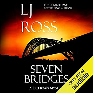Seven Bridges     The DCI Ryan Mysteries, Book 8              By:                                                                                                                                 LJ Ross                               Narrated by:                                                                                                                                 Jonathan Keeble                      Length: 7 hrs and 39 mins     46 ratings     Overall 4.6