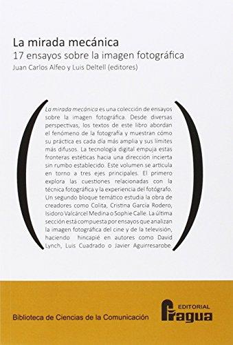 La mirada mecánica. 17 ensayos sobre la imagen fotográfica. (Biblioteca de Ciencias de la Comunicación)