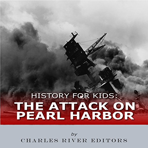 History for Kids: The Attack on Pearl Harbor audiobook cover art