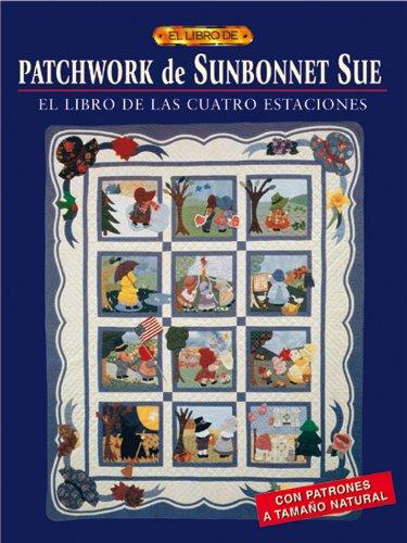 PATCHWORK DE SUNBONNET SUE (El Libro De..)