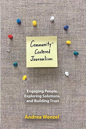 Compare Textbook Prices for Community-Centered Journalism: Engaging People, Exploring Solutions, and Building Trust 1st Edition ISBN 9780252085222 by Wenzel, Andrea