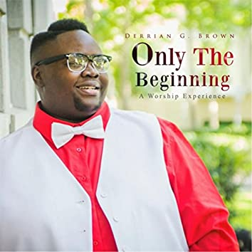 Only the Beginning (A Worship Experience)