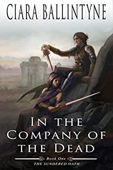 In the Company of the Dead (The Sundered Oath Book 1) by [Ciara Ballintyne, Marissa van Uden]