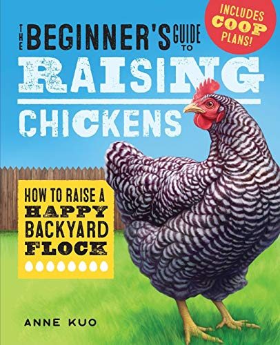 The Beginner's Guide to Raising Chickens: How to Raise a Happy Backyard Flock