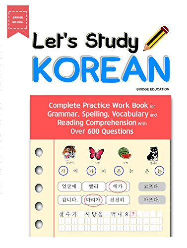 LET'S STUDY KOREAN :  Complete Practice Work Book for Grammar, Spelling, Vocabulary  and Reading Comprehension With Over 600 Questions (English Edition)