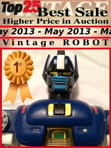 Top25 Best Sale Higher Price in Auction - May 2013 - Vintage Robot Toys (English Edition)