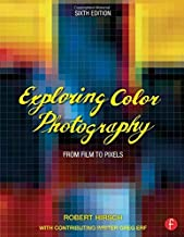 Exploring Color Photography Sixth Edition: From Film to Pixels 6th edition by Hirsch, Robert (2015) Paperback