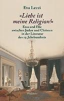 »Liebe ist meine Religion!«: Eros und Ehe zwischen Juden und Christen in der Literatur des 19. Jahrhunderts