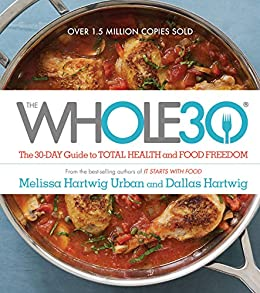 The Whole30: The 30-Day Guide to Total Health and Food Freedom by [Melissa Hartwig Urban, Dallas Hartwig]