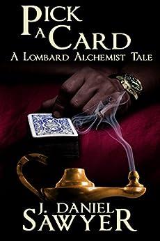 Pick A Card (Tales of A Lombard Alchemist) by [J. Daniel Sawyer]