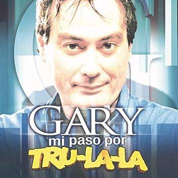 Gary: Mi Paso por Tru La La