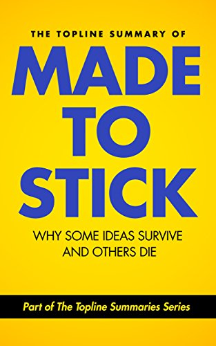 The Topline Summary of Chip and Dan Heath's Made to Stick: Why Some Ideas Survive and Others Die (Topline Summaries) (English Edition)
