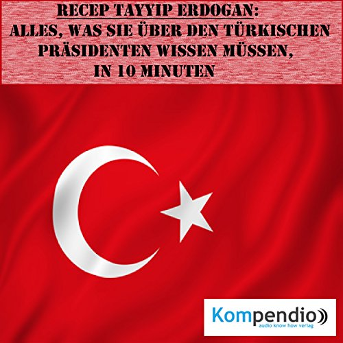 Recep Tayyip Erdogan - Alles, was Sie über den türkischen Präsidenten wissen müssen, in 10 Minuten Titelbild