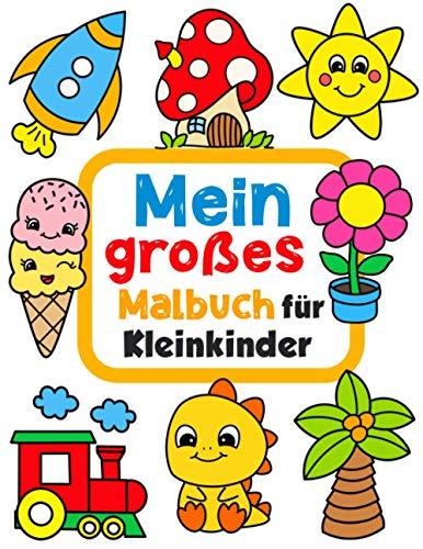 Mein großes Malbuch für Kleinkinder: 100 lustige Seiten mit einfachen Zeichnungen für Kinder zum Ausmalen. Für Kinder von 1-4 Jahren.