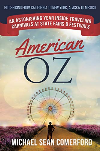American OZ: An Astonishing Year in Traveling Carnivals at State Fairs & Festivals: Hitchhiking From California to New…