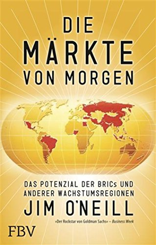 Die Märkte von morgen: Das Potenzial der BRICs und anderer Wachstumsregionen (German Edition)