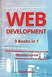 Web Development: 3 Books in 1 - Web development for Beginners in HTML, Web design with CSS, Javascript basics for Beginners