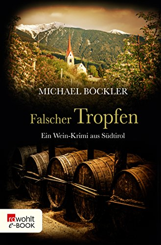 Falscher Tropfen: Ein Wein-Krimi aus Südtirol (Baron Emilio von Ritzfeld-Hechenstein 4)