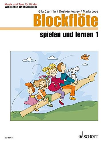 Blockflöte spielen und lernen: Heft 1. Blockflöte. Kinderheft. (Musik und Tanz für Kinder - Wir lernen ein Instrument)