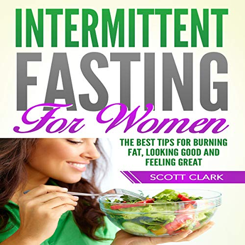 Intermittent Fasting for Women: The Best Tips for Burning Fat, Looking Good and Feeling Great audiobook cover art