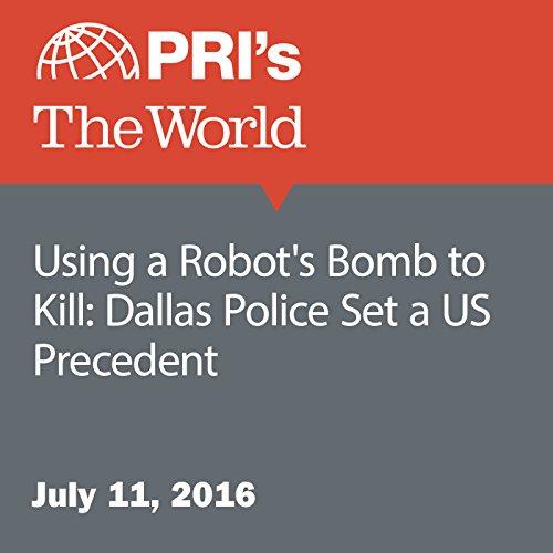 Using a Robot's Bomb to Kill: Dallas Police Set a US Precedent cover art