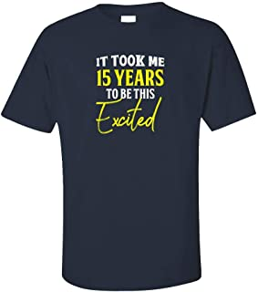 My Family Tee It Took Me 15 Years to Be This Excited Funny Old Birthday - Unisex T-Shirt