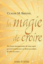 LA MAGIE DE CROIRE de Claude M. Bristol