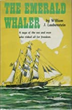 The Emerald Whaler, A Saga of the Sea and Men Who Risked All for Freedom