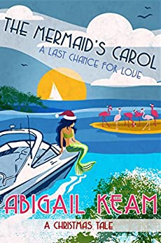 The Mermaid's Carol: Happily-Ever-After Sweet Christmas Romance 5 (Last Chance Romance Series) by [Abigail Keam]