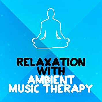 Relaxation with Ambient Music Therapy