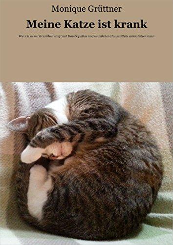 Meine Katze ist krank: Wie ich sie bei Krankheit sanft mit Homöopathie und bewährten Hausmitteln unterstützen kann