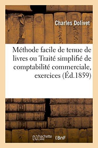 Méthode facile de tenue de livres ou Traité simplifié de comptabilité commerciale,: contenant des exercices sur les factures, 3e édition, augmentée d'une comptabilité agricole PDF Books