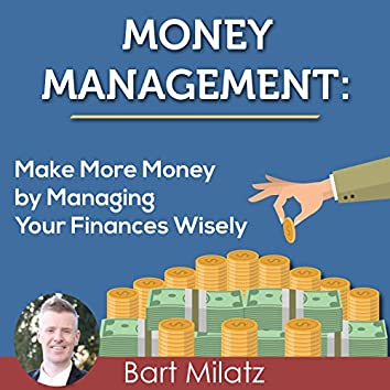 Money Management: Make More Money by Managing Your Finance Wisely