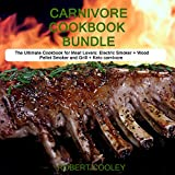 Carnivore Cookbook Bundle: The Ultimate Cookbook for Meat Lovers: Electric Smoker + Wood Pellet Smoker and Grill  + Keto carnivore