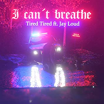 I Can't Breathe (Tired Tired) [feat. Jay Loud]