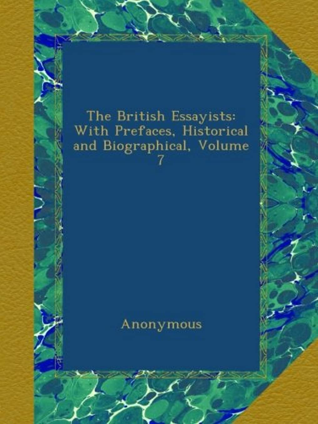 たとえ変色する素晴らしきThe British Essayists: With Prefaces, Historical and Biographical, Volume 7