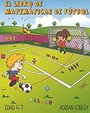 El Libro de Matematicas de Futbol: Edad 4-7: Volume 1