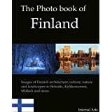 The Photo Book of Finland. Images of Finnish architecture, culture, nature and landscapes in Helsinki, Kirkkonummi, Mikkeli and more. (Photo Books 32) (English Edition)