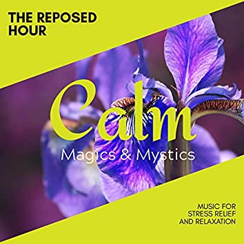 The Reposed Hour - Music for Stress Relief and Relaxation