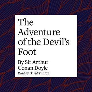The Adventure of the Devil's Foot                   By:                                                                                                                                 Arthur Conan Doyle                               Narrated by:                                                                                                                                 David Timson                      Length: 1 hr and 4 mins     1 rating     Overall 5.0