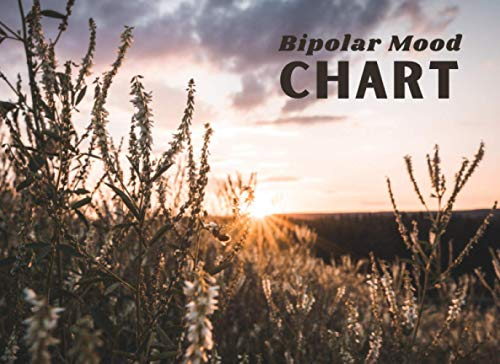 Bipolar Mood Chart: Record And Monitor Your Mental Health And General Wellbeing, Keep Track of Your Depression and Anxiety Levels with Our Compact ... pages. (Bipolar Disorder Management Journal)