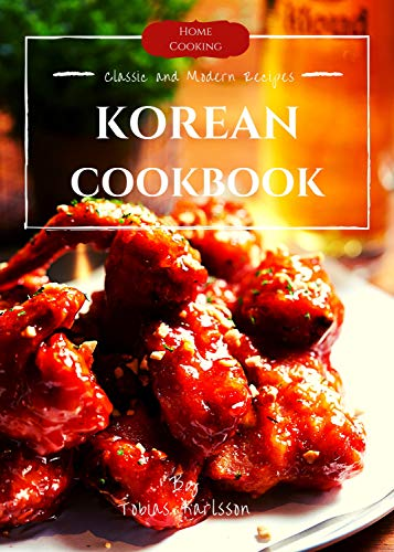 Korean cookbook: Korean Cooking from Kimchi and Bibimbap to Fried Chicken, BBQ, and So Much (English Edition)