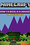 Minecraft How to Build a House in a Cactus: Build Ideas, Starter Base, Survival Building, Creative Builder, Handbook (English Edition)