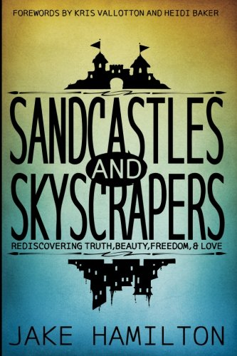 Sandcastles and Skyscrapers: Rediscovering Truth, Beauty, Freedom, & Love ~ TOP Books