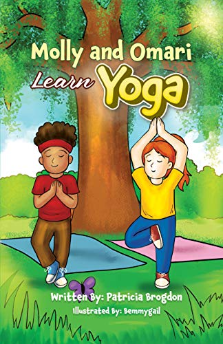 Molly and Omari Learn Yoga: A Fun Story that Empowers Kids to Learn Yoga Poses for Self-Coping Skills (Molly and Omari series) (English Edition)