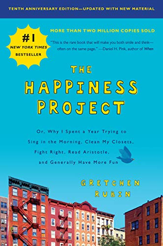 The Happiness Project, Tenth Anniversary Edition: Or, Why I Spent a Year Trying to Sing in the Morning, Clean My Closets, Fight Right, Read...