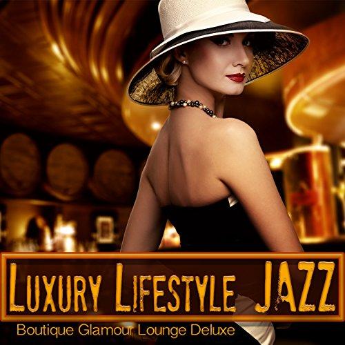 Luxury Lifestyle Jazz (Boutique Glamour Lounge Deluxe)